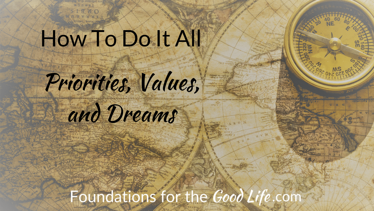 How to Do it all: Priorities, Values & Dreams