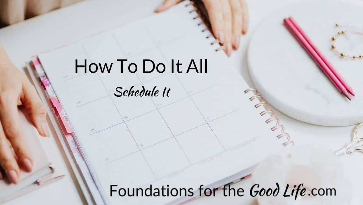 "blank calendar with text overlay ""how to do it all Schedule it"" from foundations for the good life dot com"