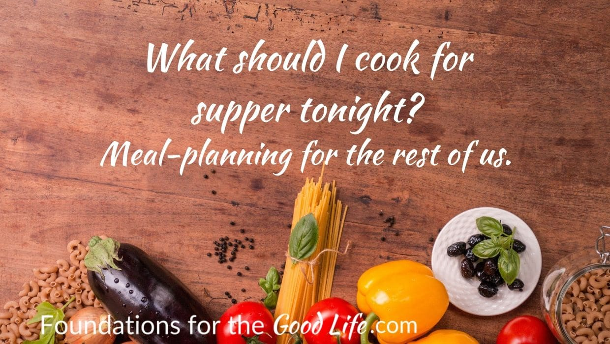 Background: Wood cutting board, with vegetables herbs, and dried pasta along the bottom. Text overlay: What should I cook for supper tonight? Meal planning for the rest of us