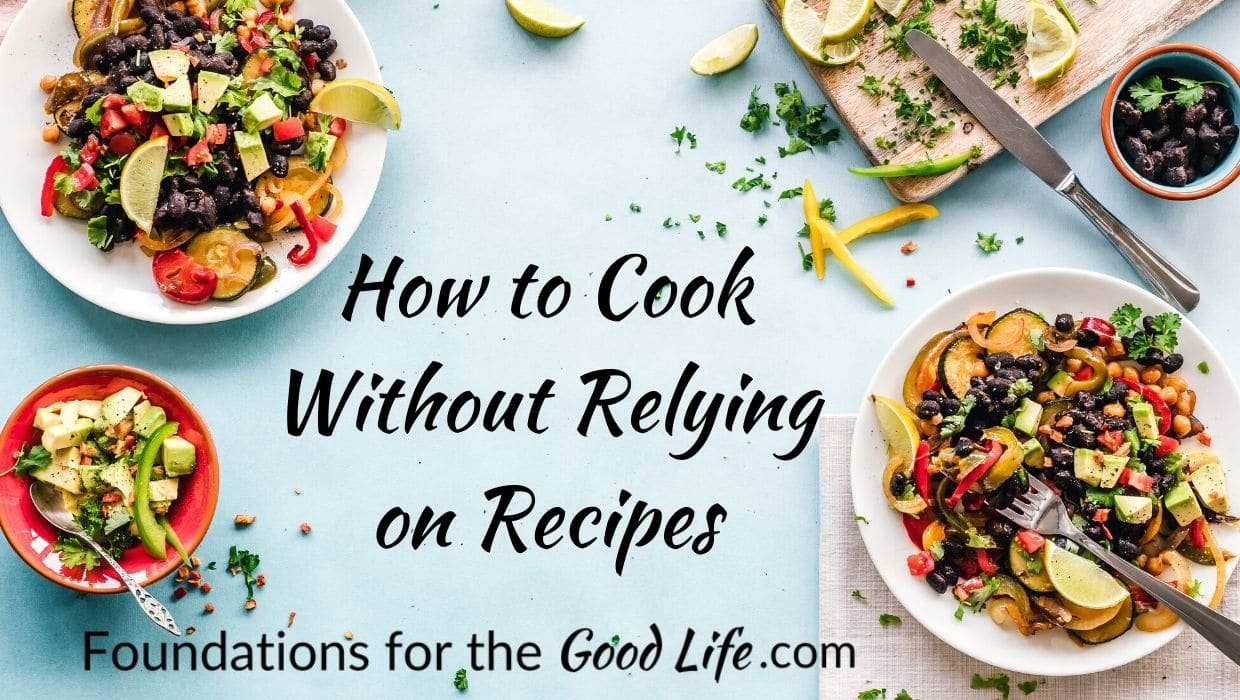 Background is blue with images of vegetable based dishes along the outer edges. Text overlay: How to Cook Without Relying on Recipes